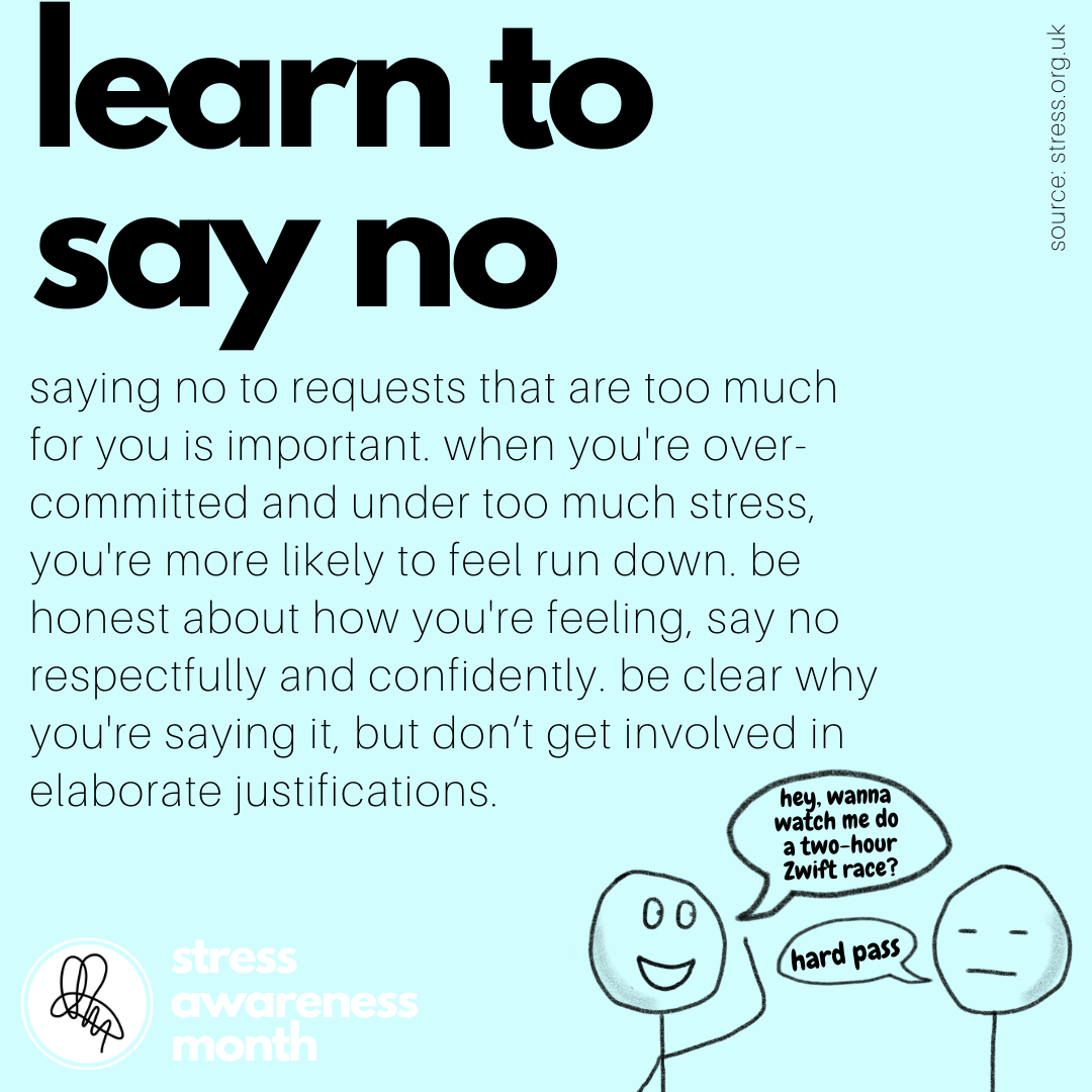 saying no to requests that are too much for you is important. when you're over-committed and under too much stress, you're more likely to feel run down. be honest about how you're feeling, say no respectfully and confidently. be clear why you're saying it, but don't get involved in elaborate justifications.