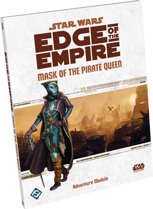 Mask of the Pirate Queen Adventure Module - Star Wars: Edge of the Empire