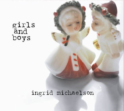 MICHAELSON, INGRID - GIRLS AND BOYS