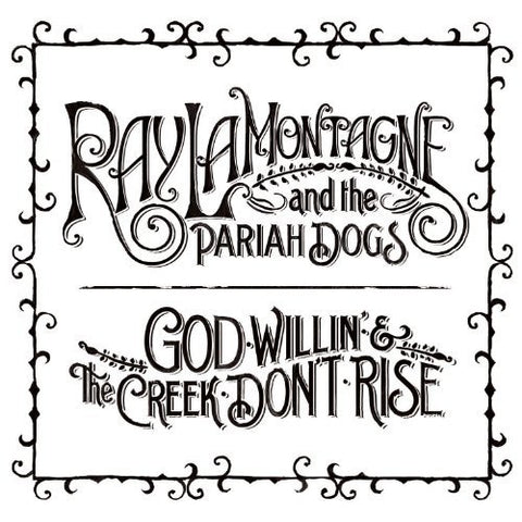 LAMONTAGNE, RAY - GOD WILLIN' + THE CREEK DON'T RISE