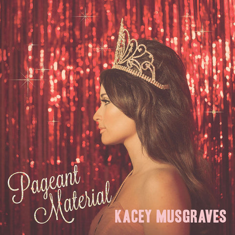 MUSGRAVES, KACEY - PAGEANT MATERIAL