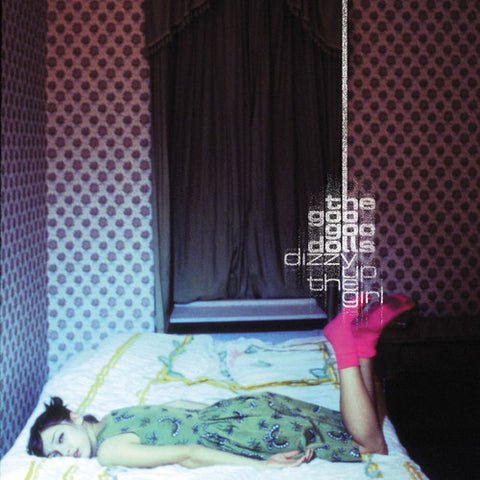 GOO GOO DOLLS, THE - DIZZY UP THE GIRLS