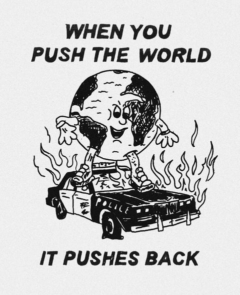 WHEN YOU PUSH THE WORLD, IT PUSHES BACK TEE