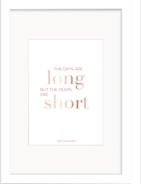 Days are Long, Years are Short - Gretchen Rubin Foil Print