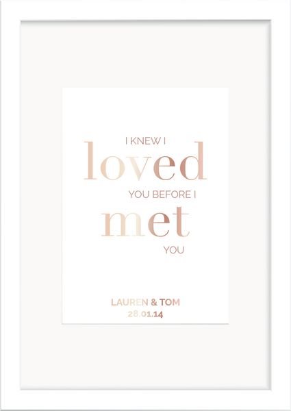 I knew I Loved You - Personalised Foil Print