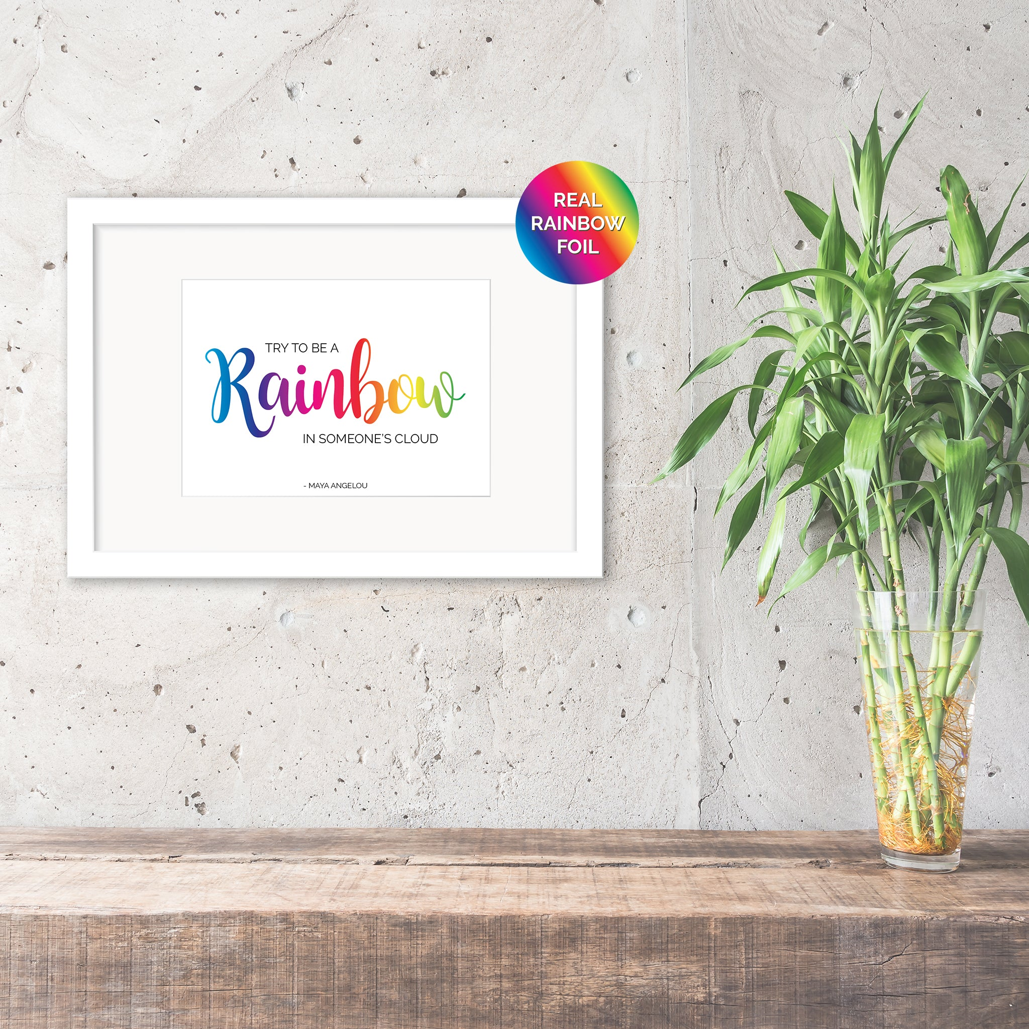Be a Rainbow in Someone's Cloud - Maya Angelou Foil Print - Oregano Designs