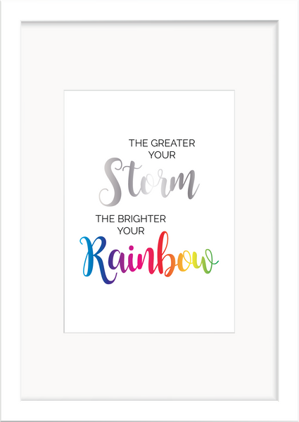 Greater your Storm, Brighter your Rainbow - Silver & Rainbow Foil Print - Oregano Designs
