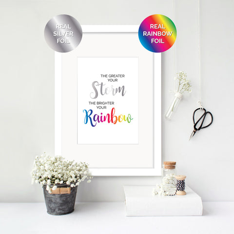 Greater your Storm, Brighter your Rainbow - Silver & Rainbow Foil Print