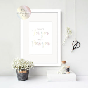 What's for you won't Pass you - Foil Print - Oregano Designs