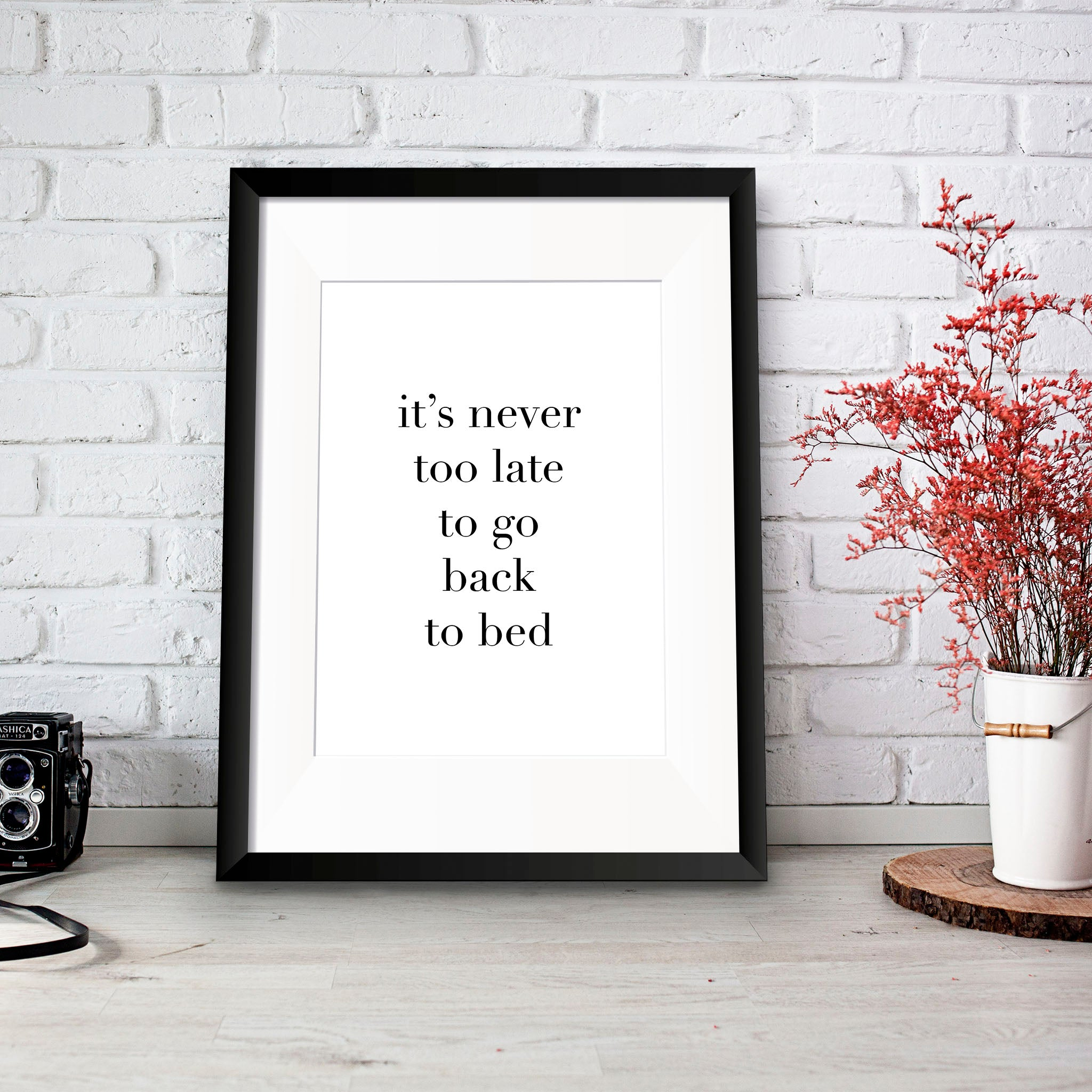 Never too late to go Back to Bed Print