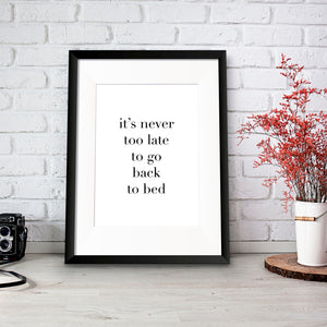 Never too late to go Back to Bed Print - Oregano Designs