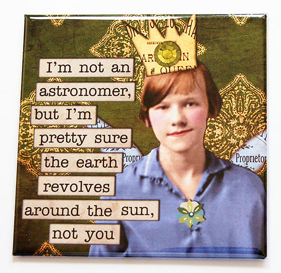 Earth Doesn't Revolve Around You Funny Magnet - Kelly's Handmade