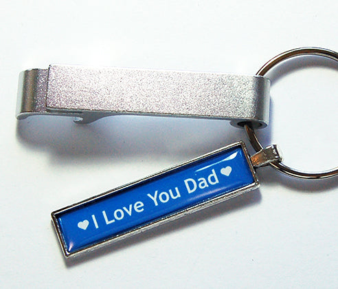 I Love You Dad Keychain Bottle Opener - Kelly's Handmade
