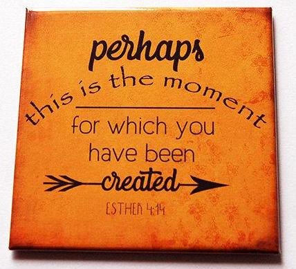 The Moment... Esther 4:15 Magnet - Kelly's Handmade