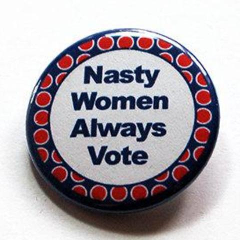 Nasty Women Always Vote Pin - Kelly's Handmade
