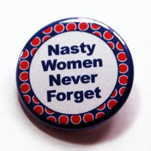 Nasty Women Never Forget Pin - Kelly's Handmade