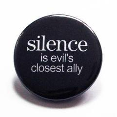 Silence Is Evil's Closest Ally Pin - Kelly's Handmade