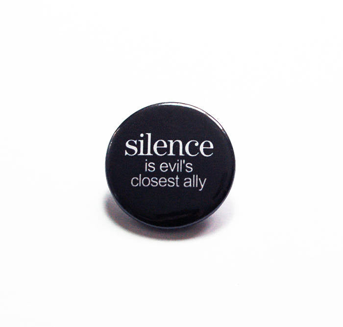 6ac62be4 Silence Is Evil's Closest Ally Pin
