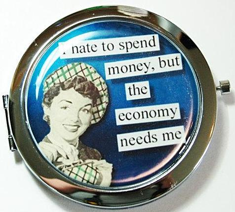The Economy Needs Me Compact Mirror - Kelly's Handmade