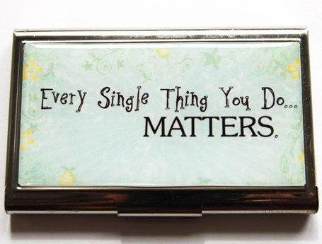 Every Thing You Do Matters Business Card Case - Kelly's Handmade