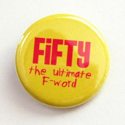 Fifty The Ultimate F Word Birthday Pin - Kelly's Handmade
