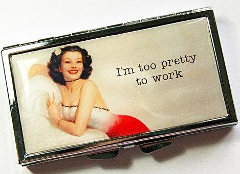 I'm Too Pretty To Work 7 Day Pill Case - Kelly's Handmade