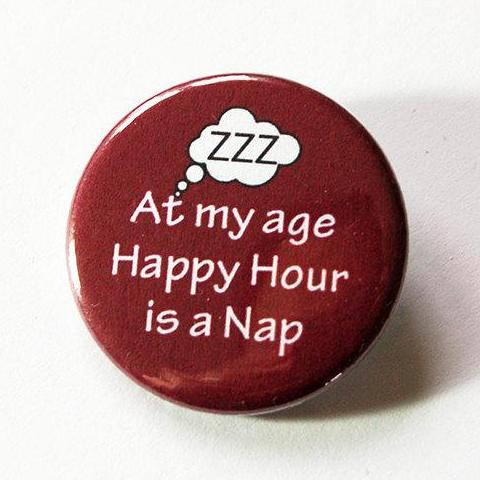 At My Age Happy Hour Is A Nap Birthday Pin - Kelly's Handmade