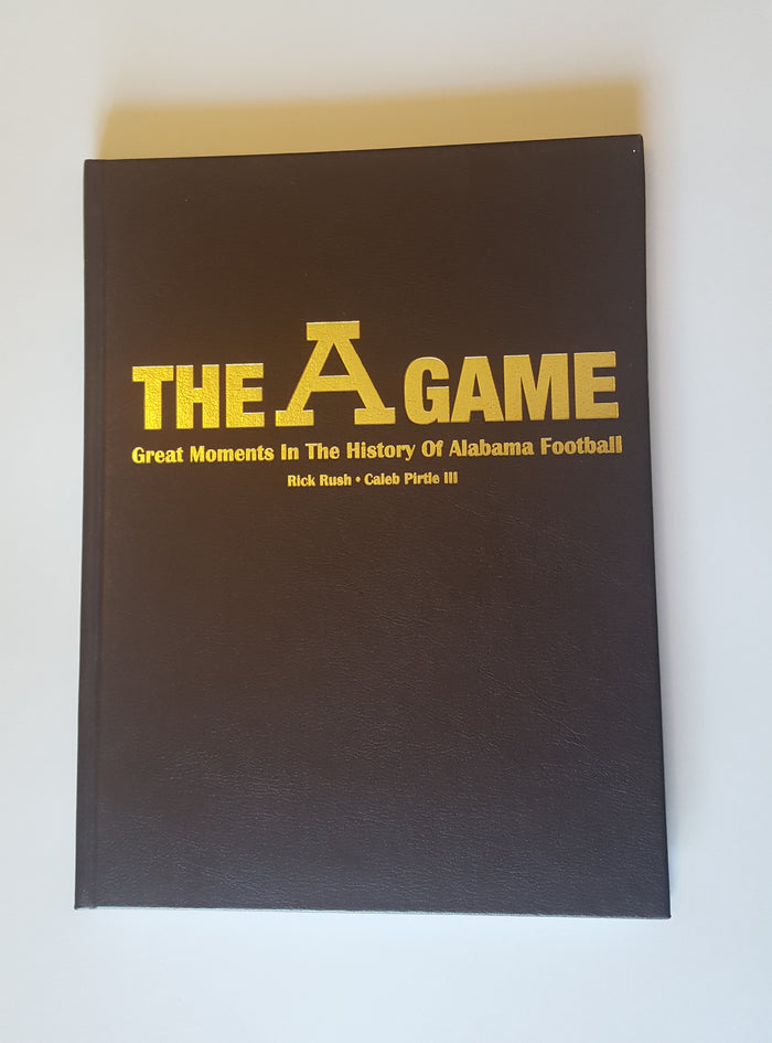 The A Game: Great Moments in Alabama Football History By Caleb Pirtle and Rick Rush Leather Bound Edition