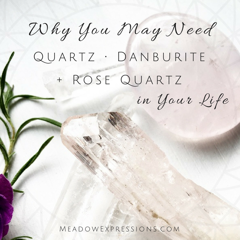 Why You May Need Clear Quartz, Danburite and Rose Quartz in Your Life