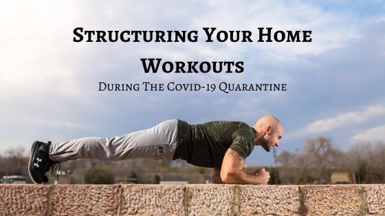 Structuring Your Home Workouts During The Covid-19 Quarantine