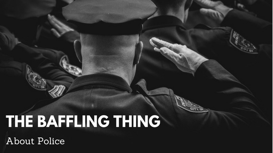 The Baffling Thing About Police