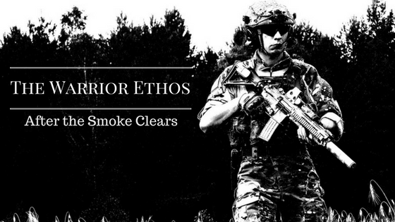 The Warrior Ethos: After the Smoke Clears