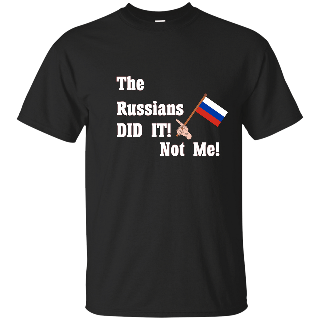 The Russians Did It T-Shirt - Made in USA - Patriotic Source