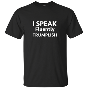 I speak Fluently Trumplish T-Shirt - Trump 2020 - Patriotic Source