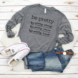 Be Pretty Long Sleeve • More Colors