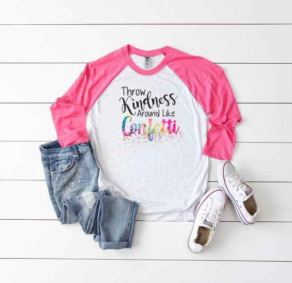 Throw Kindness Around Life Confetti • Raglan
