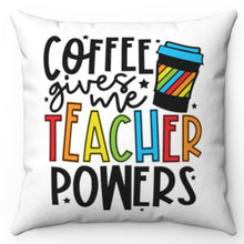 "Load image into Gallery viewer, Coffee Gives Me Teacher Powers 18"" x 18"" Throw Pillow"