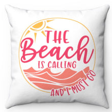 "Load image into Gallery viewer, The Beach Is Calling And I Must Go 18"" x 18"" Throw Pillow"