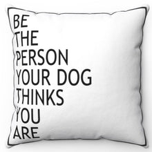 "Load image into Gallery viewer, Be The Person Your Dog Thinks You Are 16"" Or 18"" Square Throw Pillow"