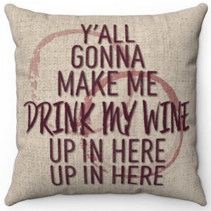 "Y'all Gonna Make Me Drink My Wine 16"" Or 18"" Square Throw Pillow Cover"