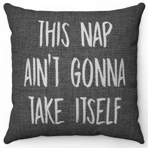 "This Nap Ain't Gonna Take Itself 16"" Or 18"" Throw Pillow Cover"
