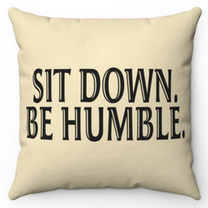 "Sit Down Be Humble 18"" x 18"" Throw Pillow Cover"