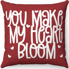"Load image into Gallery viewer, You Make My Heart Bloom 16"" 18"" Or 20"" Square Throw Pillow Cover"