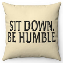 "Load image into Gallery viewer, Sit Down Be Humble 18"" x 18"" Throw Pillow Cover"