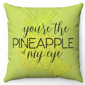 "You're The Pineapple of My Eye 18"" x 18"" Throw Pillow Cover"