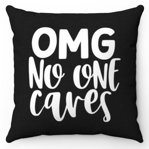 "OMG No One Cares 18"" x 18"" Throw Pillow Cover"
