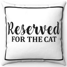 "Load image into Gallery viewer, Reserved For The Cat 16"" 18"" Or 20"" Square Throw Pillow Cover"