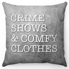 "Load image into Gallery viewer, Crime Shows & Comfy Clothes 18"" Or 20"" Square Throw Pillow Cover"