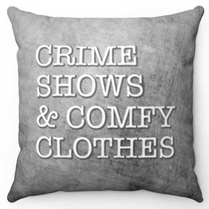 "Crime Shows & Comfy Clothes 18"" Or 20"" Square Throw Pillow Cover"