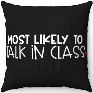 "Most Likely To Talk In Class 18"" x 18"" Throw Pillow Cover"